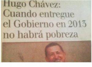 HUGO CHAVEZ,: CUANDO ENTREGE EL GOBIERNO EN 2013 NO HABRA POBREZA